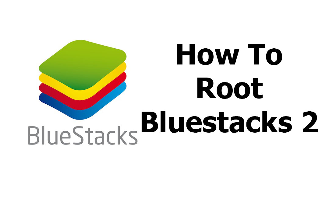 How to Root bluestacks 2